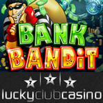 New Bank Bandit Slots Game at Lucky Club Casino (US Players Welcome!)