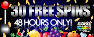 SlotoCash Casino :: 30 Free spins - 48 hours only! US Players Welcome!