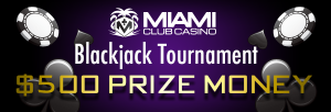 Miami Club Casino :: $500 Blackjack Tournament - PLAY NOW!
