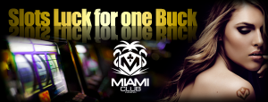 Miami Club Casino :: New 'Slots Luck for one buck' $3000 Slots Tournament