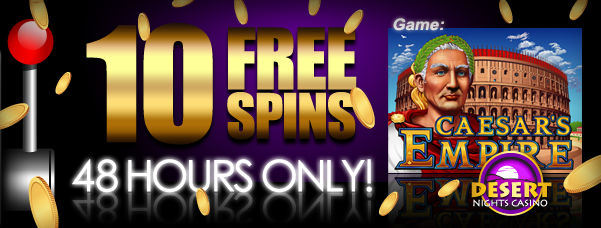Desert Nights Casino :: 10 FREE SPINS (Caesars Empire slot) - PLAY NOW!